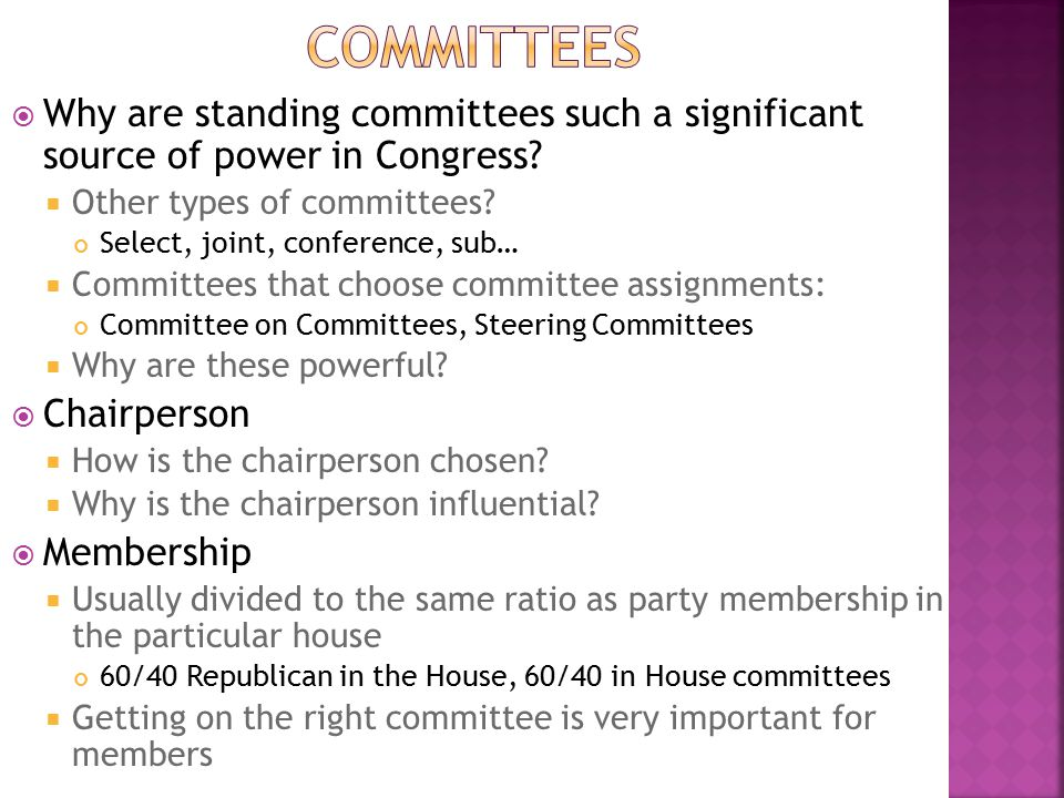 Committees Why are standing committees such a significant source of power in Congress Other types of committees