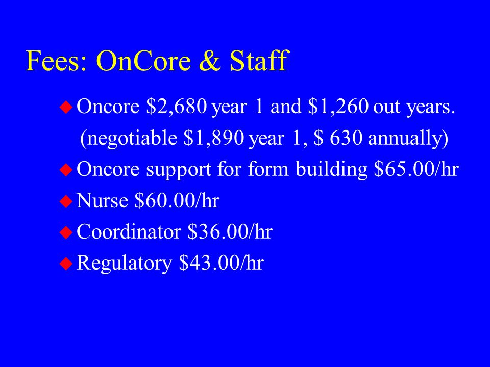 Fees: OnCore & Staff Oncore $2,680 year 1 and $1,260 out years.