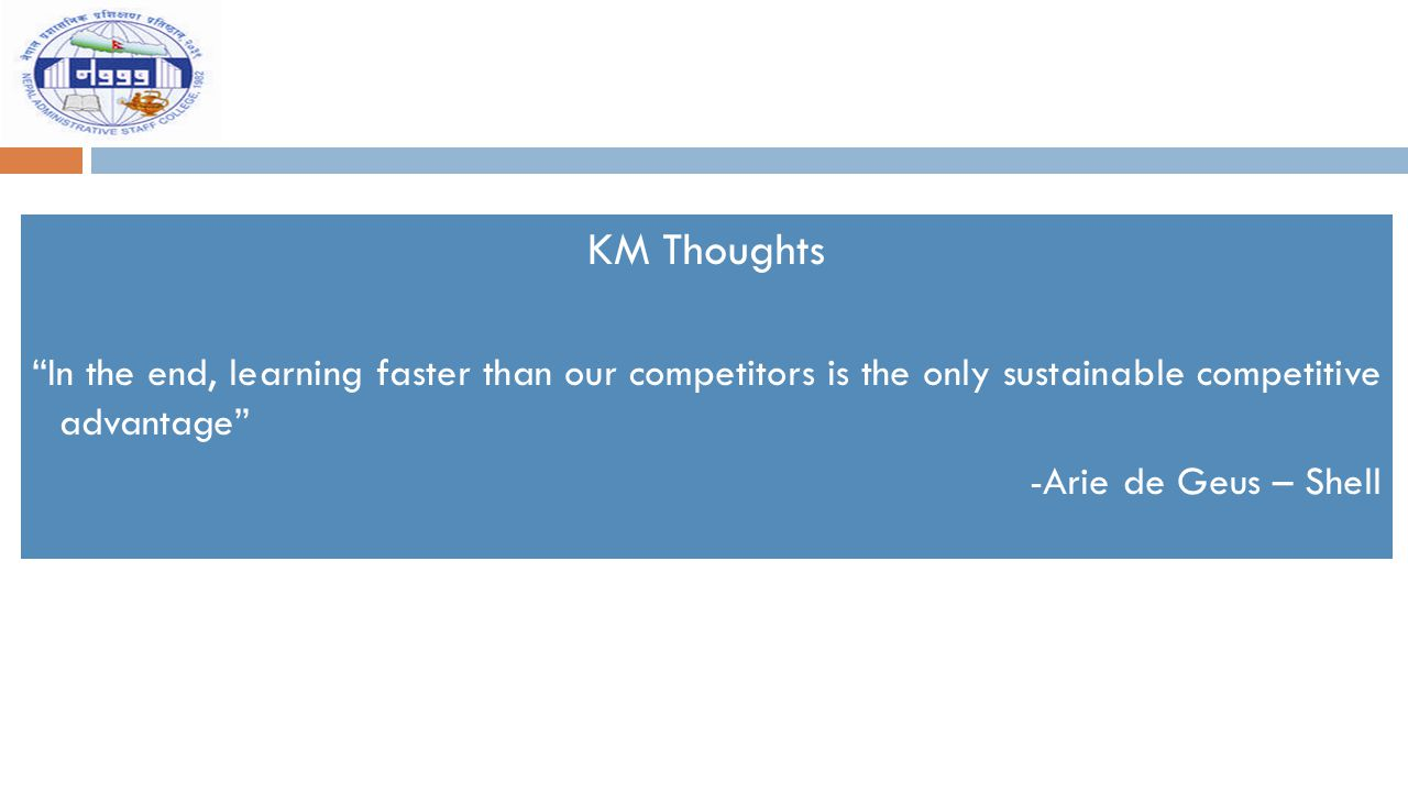 KM Thoughts In the end, learning faster than our competitors is the only sustainable competitive advantage
