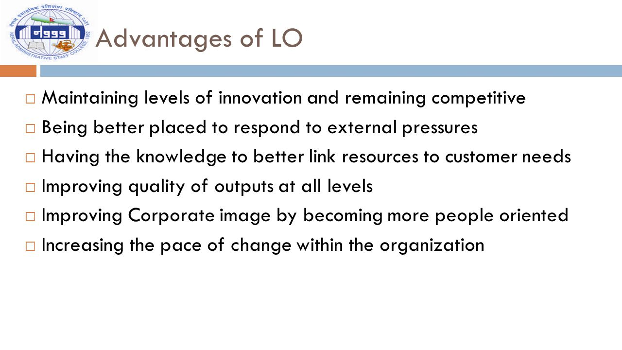 Advantages of LO Maintaining levels of innovation and remaining competitive. Being better placed to respond to external pressures.