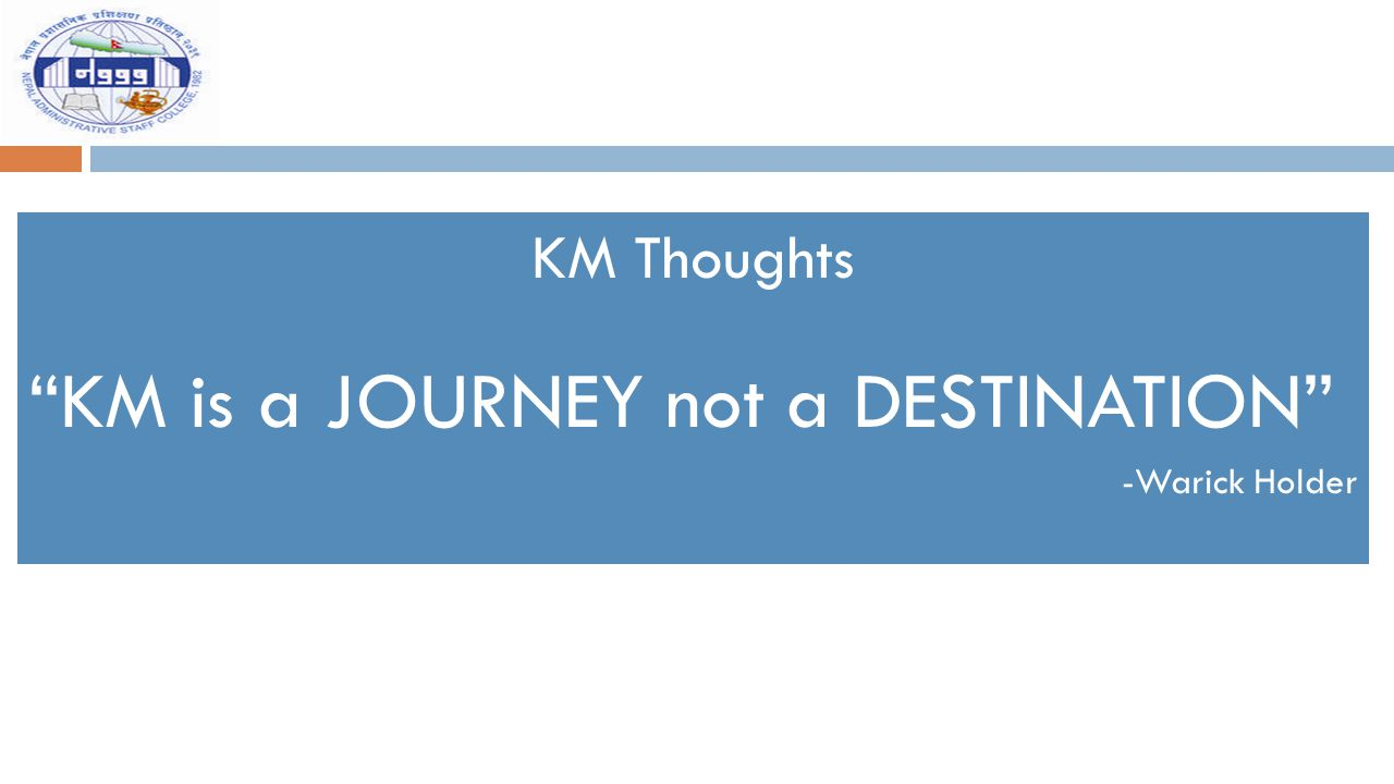 KM is a JOURNEY not a DESTINATION