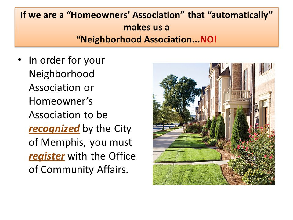 If we are a Homeowners' Association that automatically makes us a Neighborhood Association...NO!