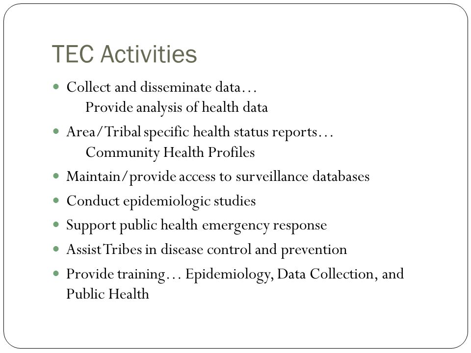 TEC Activities Collect and disseminate data… Provide analysis of health data.
