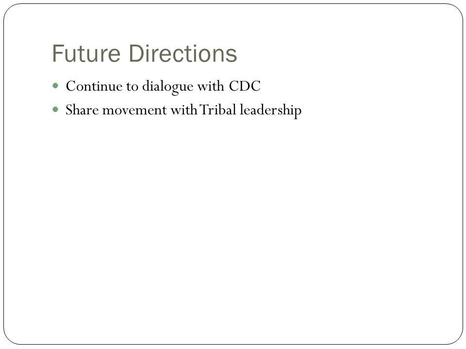 Future Directions Continue to dialogue with CDC