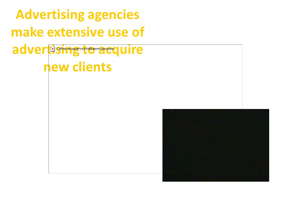 Advertising agencies make extensive use of advertising to acquire new clients