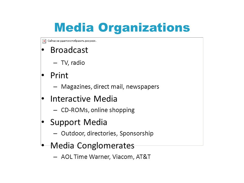 Media Organizations Broadcast Print Interactive Media Support Media