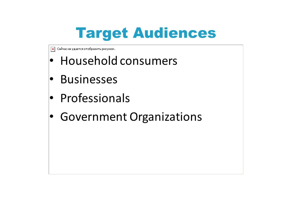 Target Audiences Household consumers Businesses Professionals
