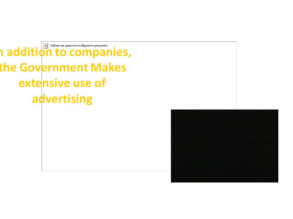 In addition to companies, the Government Makes extensive use of advertising