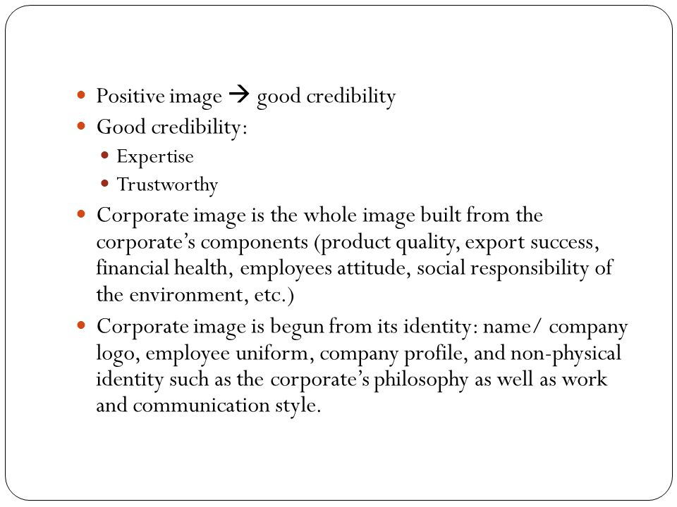 Positive image  good credibility Good credibility: