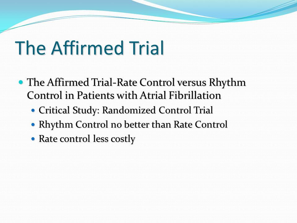 The Affirmed Trial The Affirmed Trial-Rate Control versus Rhythm Control in Patients with Atrial Fibrillation.
