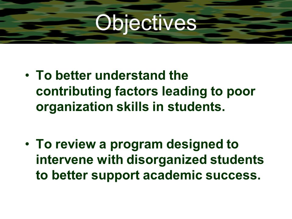 Objectives To better understand the contributing factors leading to poor organization skills in students.