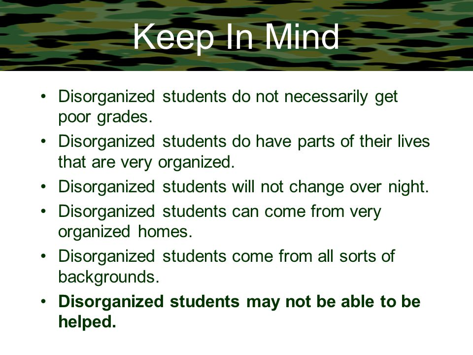 Keep In Mind Disorganized students do not necessarily get poor grades.
