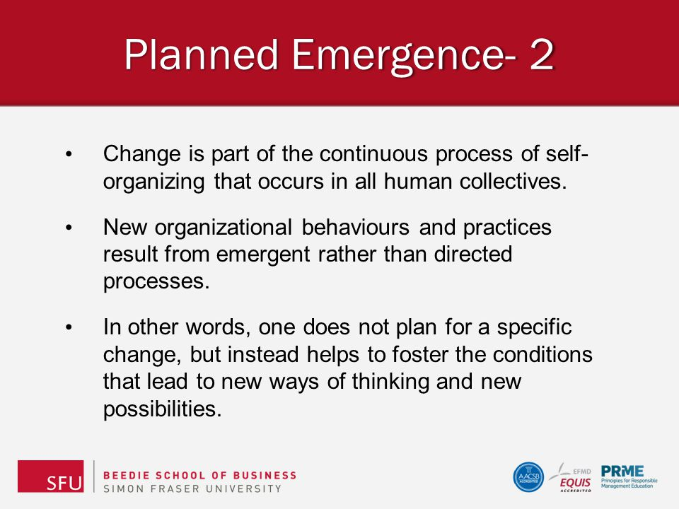 Planned Emergence- 2 Change is part of the continuous process of self- organizing that occurs in all human collectives.