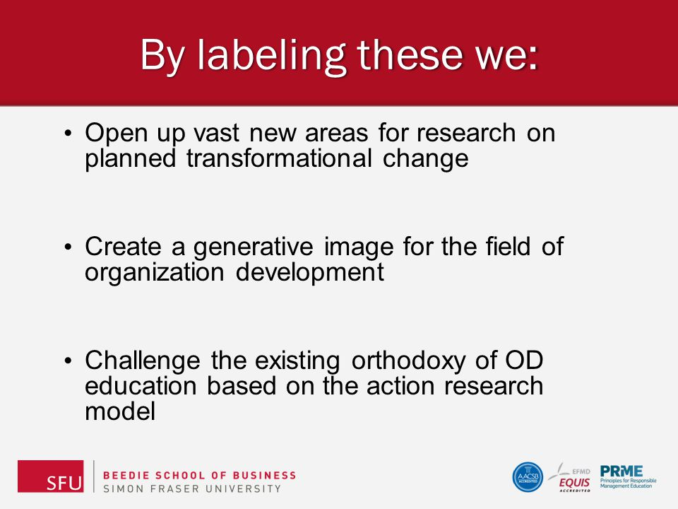 By labeling these we: Open up vast new areas for research on planned transformational change.