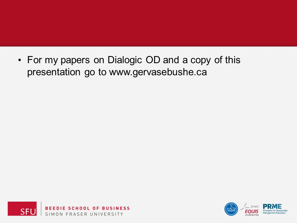For my papers on Dialogic OD and a copy of this presentation go to www