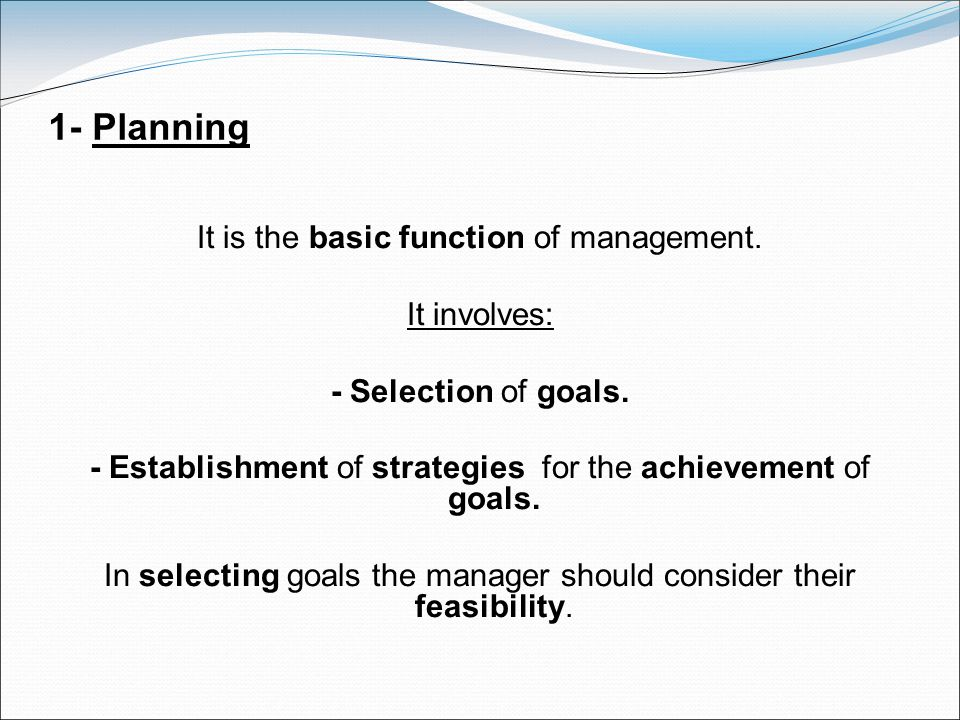 1- Planning It is the basic function of management. It involves: