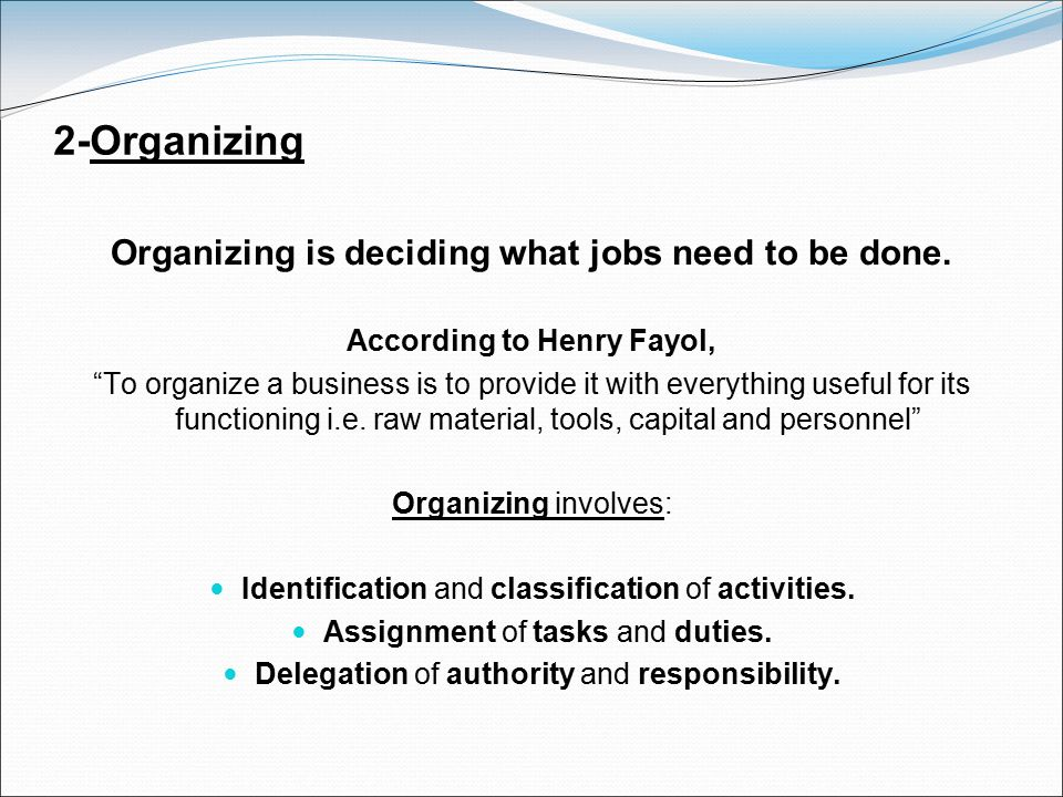 2-Organizing Organizing is deciding what jobs need to be done.
