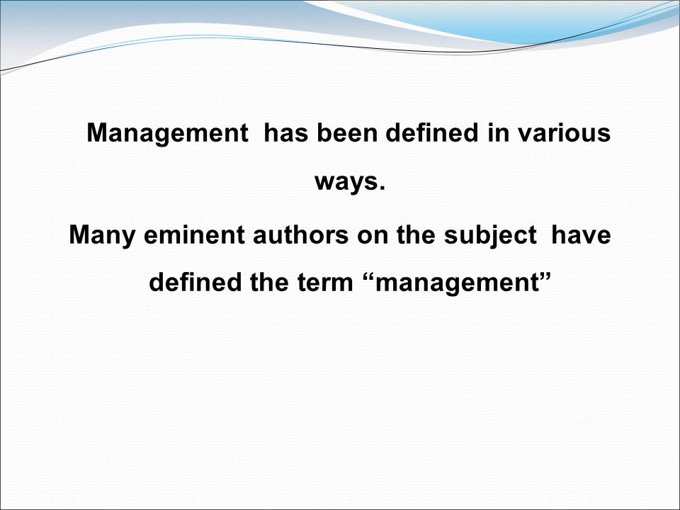 Many eminent authors on the subject have defined the term management
