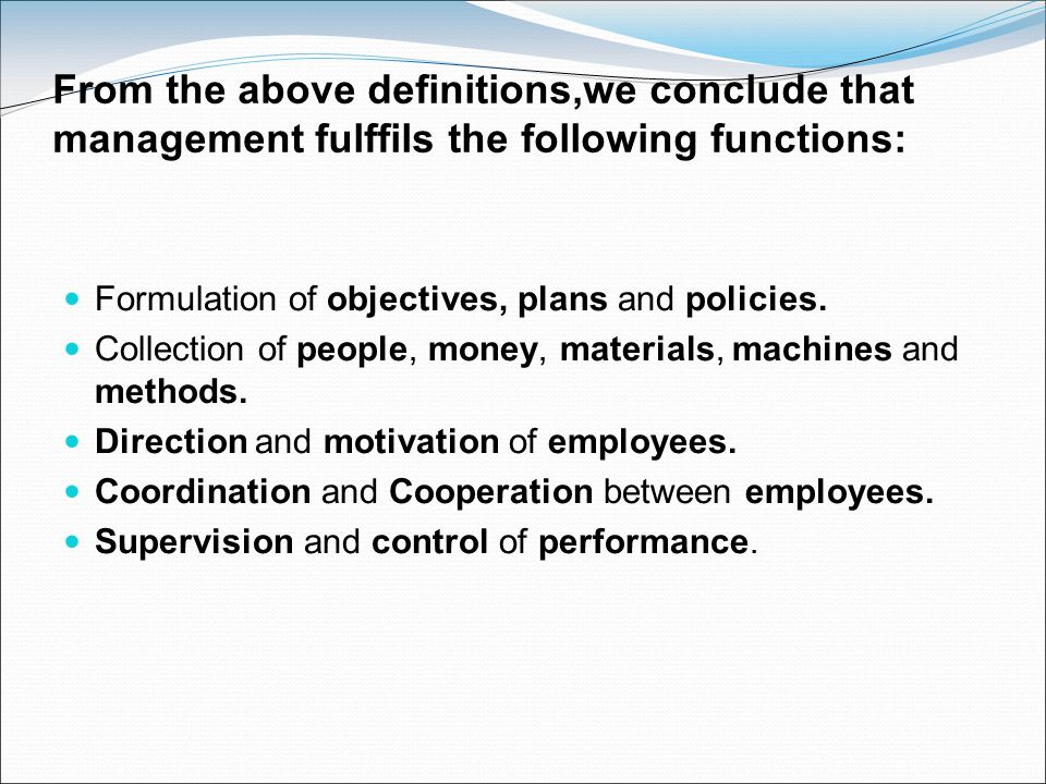 From the above definitions,we conclude that management fulffils the following functions: