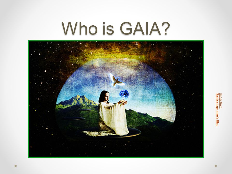 Who is GAIA Image from Sandra Ingerman s Blog