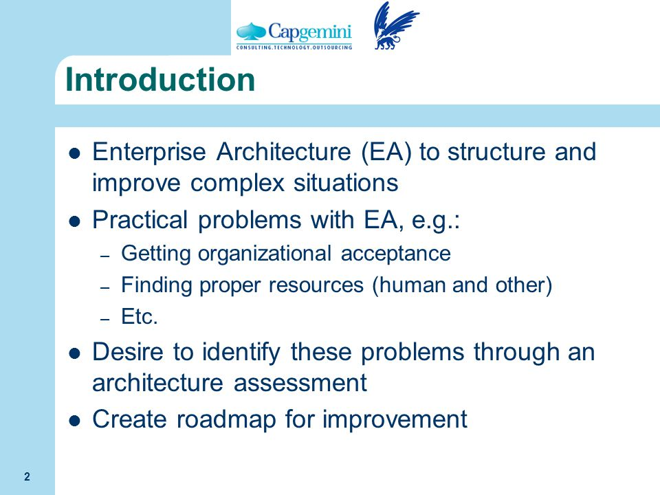 Introduction Enterprise Architecture (EA) to structure and improve complex situations. Practical problems with EA, e.g.: