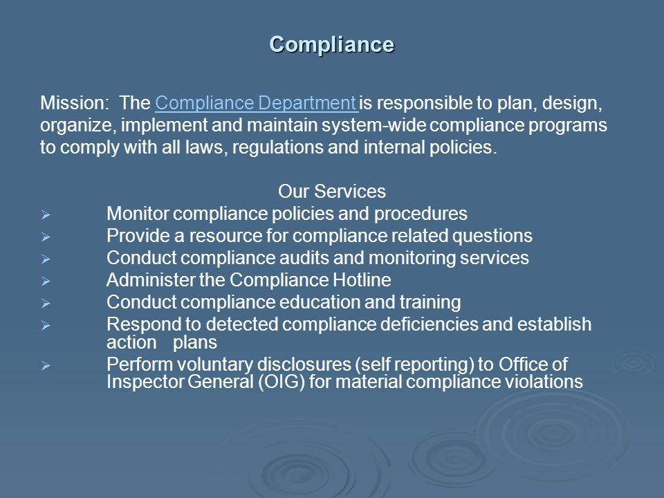 Compliance Mission: The Compliance Department is responsible to plan, design, organize, implement and maintain system-wide compliance programs.