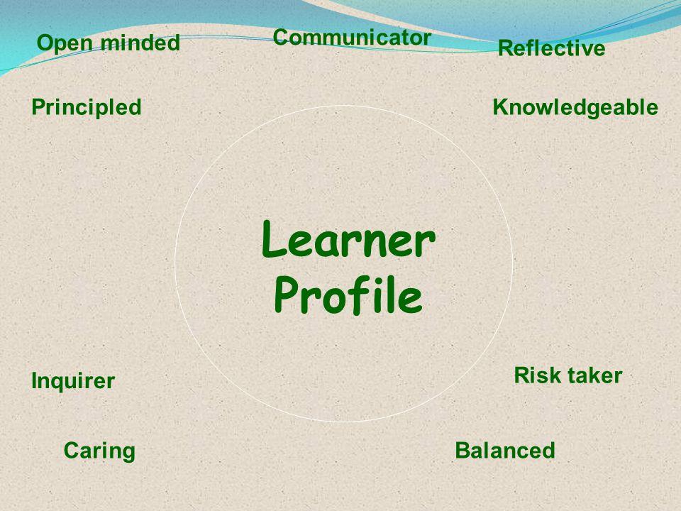 Learner Profile Communicator Open minded Reflective Principled
