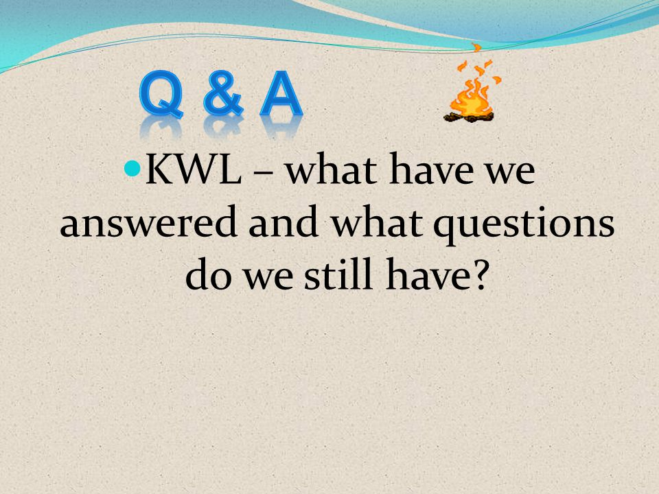 KWL – what have we answered and what questions do we still have