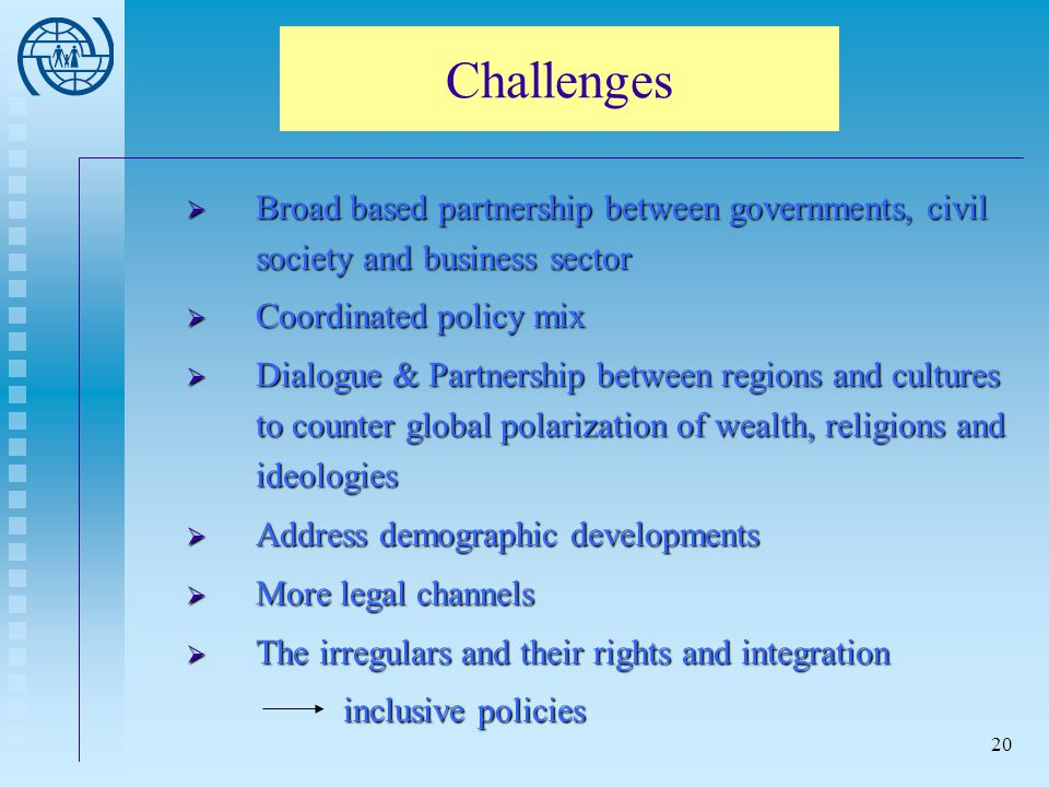 Challenges Broad based partnership between governments, civil society and business sector. Coordinated policy mix.