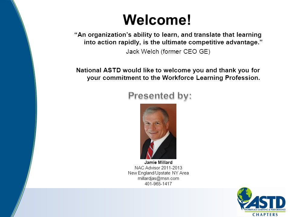 Welcome! An organization's ability to learn, and translate that learning into action rapidly, is the ultimate competitive advantage.
