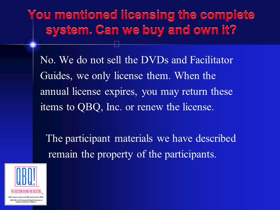 You mentioned licensing the complete system. Can we buy and own it