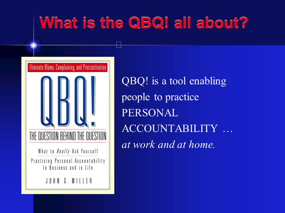 What is the QBQ! all about