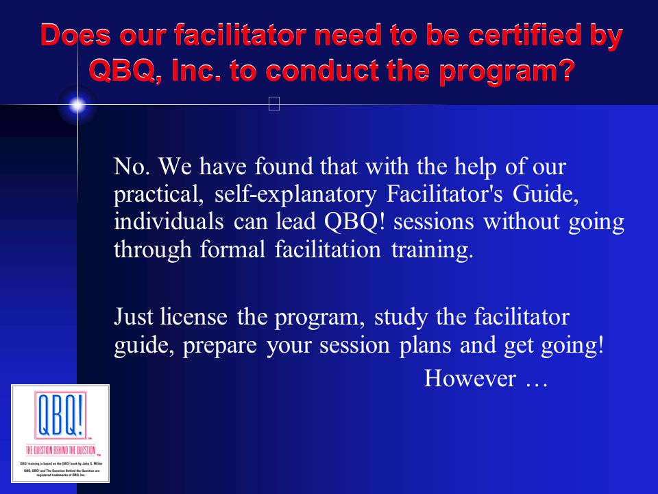 Does our facilitator need to be certified by QBQ, Inc