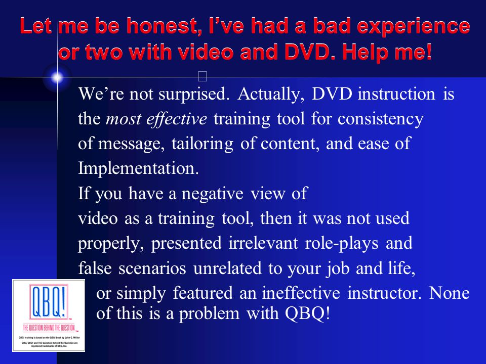 Let me be honest, I've had a bad experience or two with video and DVD