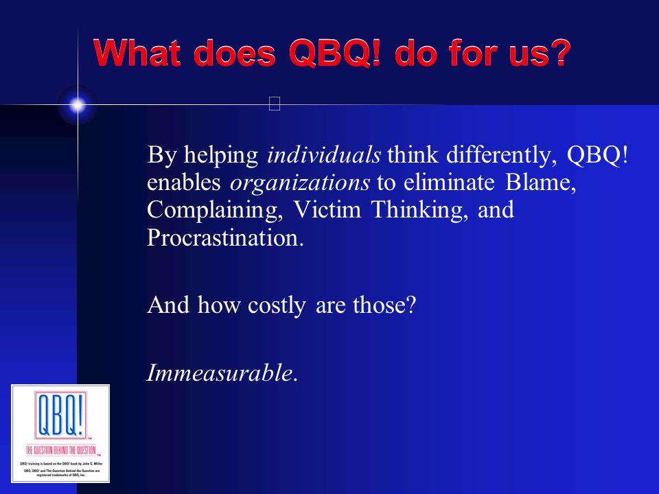 What does QBQ! do for us