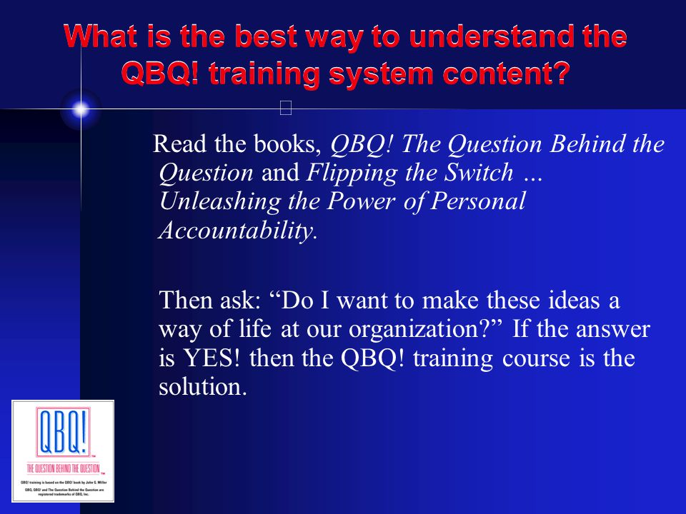 What is the best way to understand the QBQ! training system content