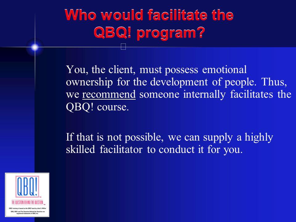 Who would facilitate the QBQ! program