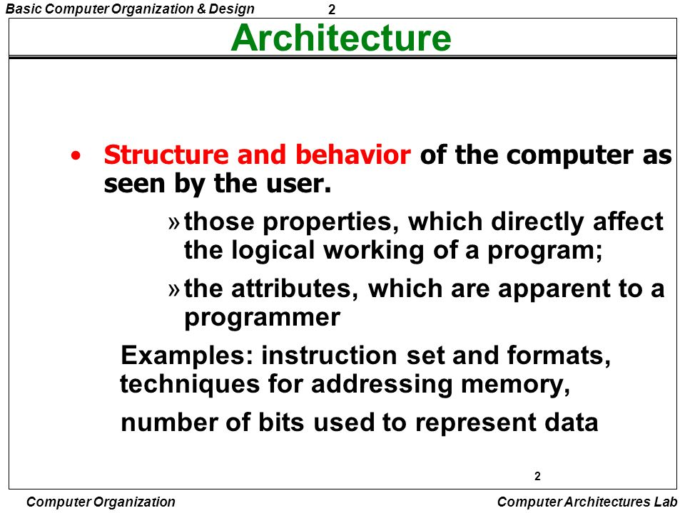 Architecture Structure and behavior of the computer as seen by the user. those properties, which directly affect the logical working of a program;