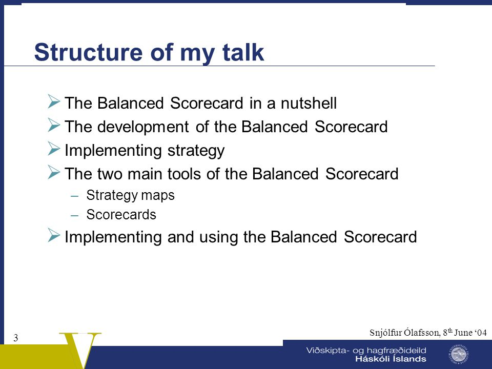 Structure of my talk The Balanced Scorecard in a nutshell