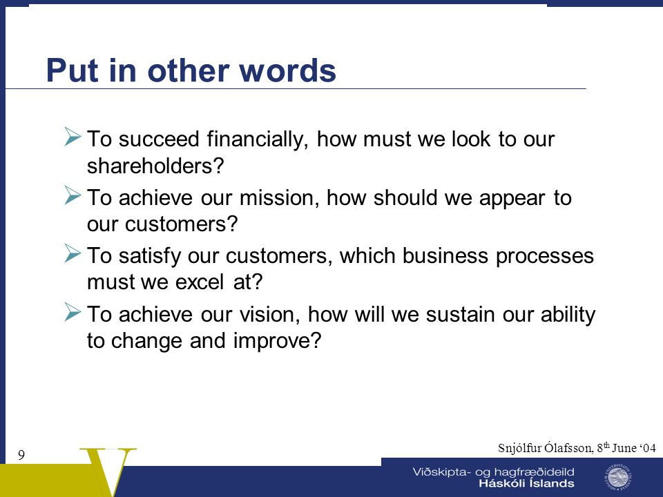 Put in other words To succeed financially, how must we look to our shareholders To achieve our mission, how should we appear to our customers