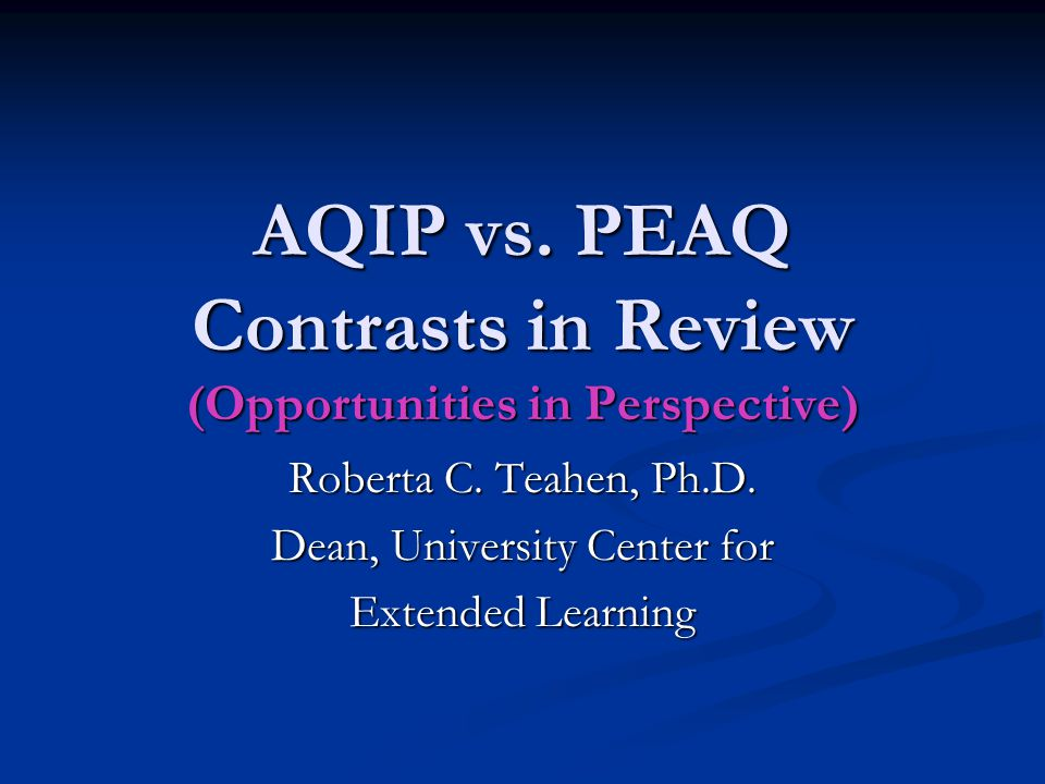 AQIP vs. PEAQ Contrasts in Review (Opportunities in Perspective)
