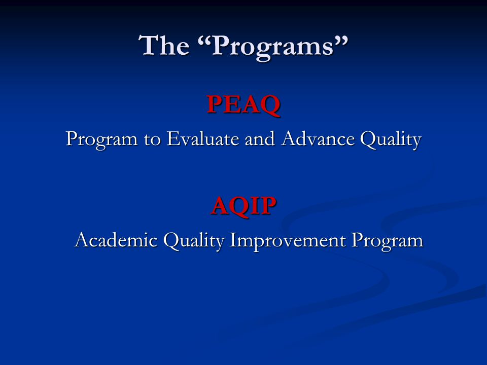 The Programs PEAQ AQIP Program to Evaluate and Advance Quality