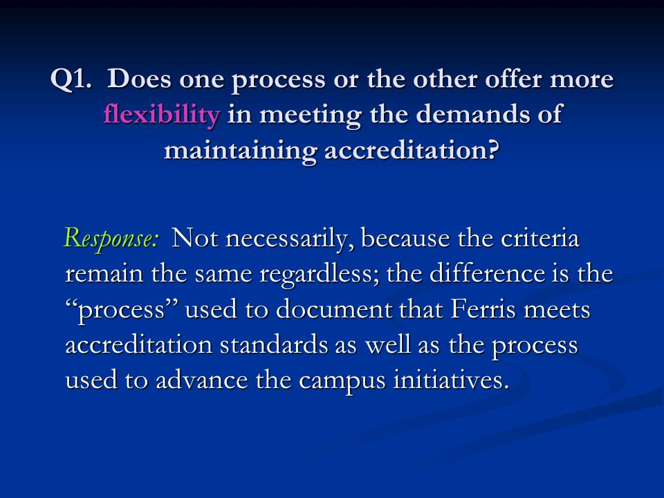 Q1. Does one process or the other offer more flexibility in meeting the demands of maintaining accreditation