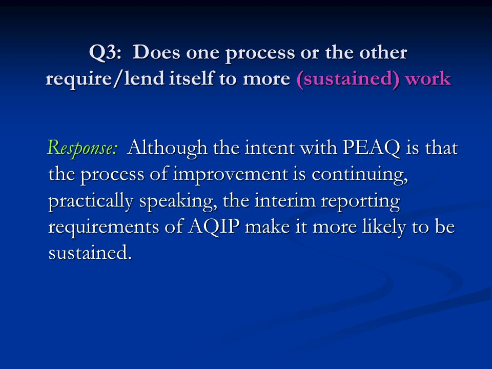 Q3: Does one process or the other require/lend itself to more (sustained) work