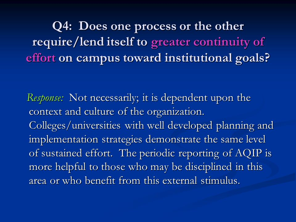 Q4: Does one process or the other require/lend itself to greater continuity of effort on campus toward institutional goals