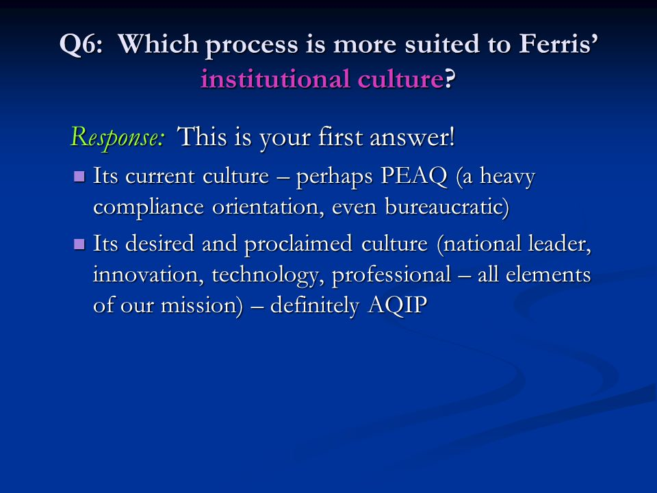 Q6: Which process is more suited to Ferris' institutional culture