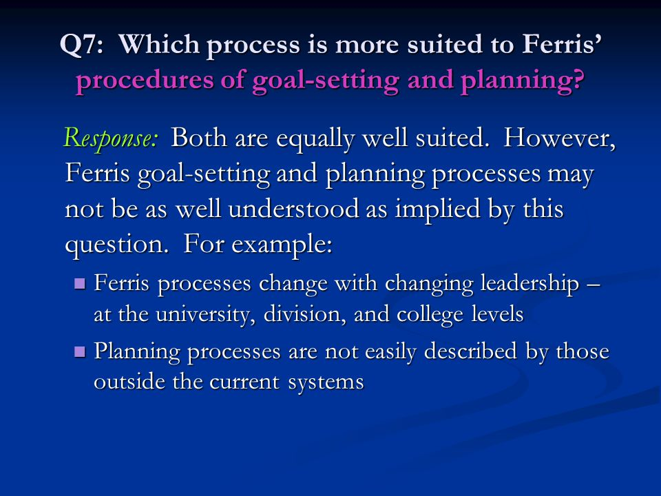 Q7: Which process is more suited to Ferris' procedures of goal-setting and planning