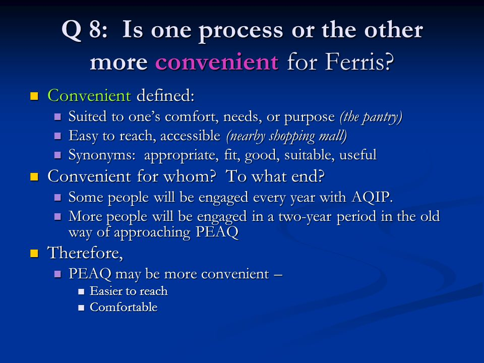 Q 8: Is one process or the other more convenient for Ferris
