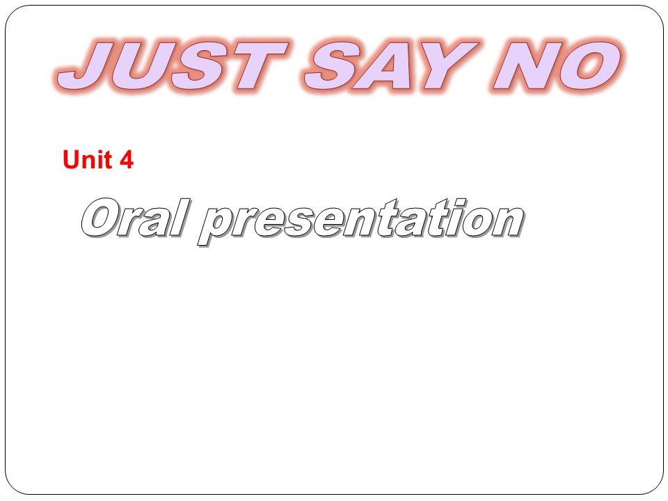JUST SAY NO Unit 4 Oral presentation
