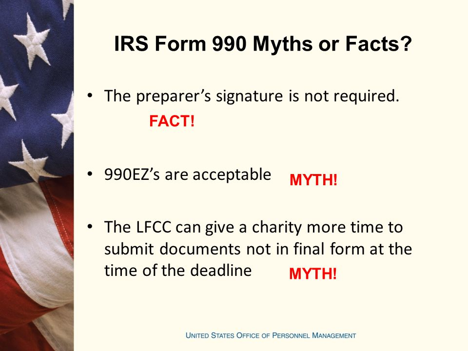 IRS Form 990 Myths or Facts The preparer's signature is not required.